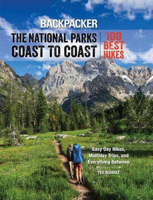 Backpacker the National Parks Coast to Coast - 100 Best Hikes (Electronic book text): Ted Alvarez