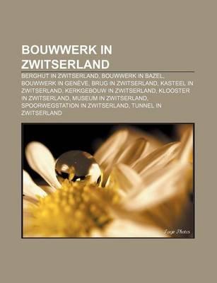 Bouwwerk in Zwitserland - Berghut in Zwitserland, Bouwwerk in Bazel, Bouwwerk in Geneve, Brug in Zwitserland, Kasteel in...