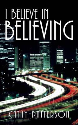 I Believe in Believing (Hardcover): Cathy Patterson