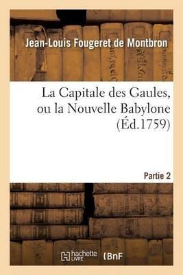La Capitale Des Gaules, Ou La Nouvelle Babylone 2 Partie (French, Paperback): Fougeret De Montbron-J-L