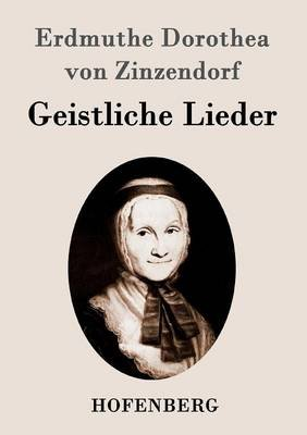 Geistliche Lieder (German, Paperback): Erdmuthe Dorothea Von Zinzendorf