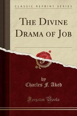 The Divine Drama of Job (Classic Reprint) (Paperback): Charles F. Aked