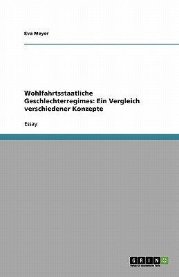 Wohlfahrtsstaatliche Geschlechterregimes - Ein Vergleich Verschiedener Konzepte (German, Paperback): Eva Meyer