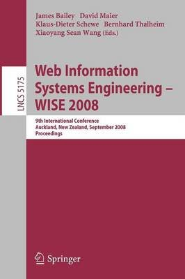 Web Information Systems Engineering - WISE 2008 - 9th International Conference, Auckland, New Zealand, September 1-3, 2008,...