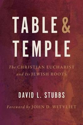 Table and Temple - The Christian Eucharist and its Jewish Roots (Paperback): David L. Stubbs