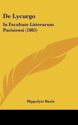 de Lycurgo - In Facultate Litterarum Parisiensi (1885) (English, Latin, Hardcover): Hippolyte Bazin