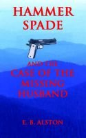Hammer Spade and the Case of the Missing Husband (Paperback): E. B. Alston