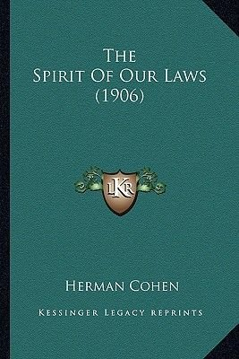 The Spirit of Our Laws (1906) (Paperback): Herman Cohen