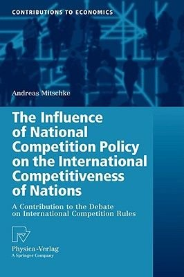 The Influence of National Competition Policy on the International Competitiveness of Nations - A Contribution to the Debate on...
