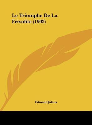 Le Triomphe de La Frivolite (1903) (English, French, Hardcover): Edmond Jaloux