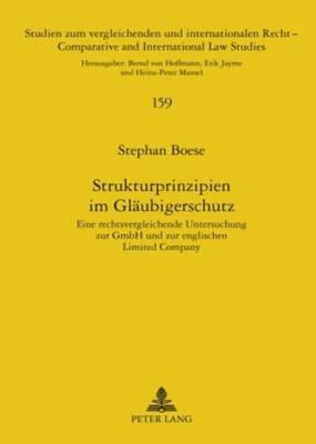 Strukturprinzipien Im Glaeubigerschutz - Eine Rechtsvergleichende Untersuchung Zur Gmbh Und Zur Englischen Limited Company...