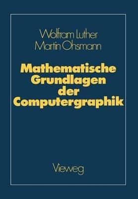 Mathematische Grundlagen Der Computergraphik (German, Paperback, Softcover Repri): Wolfgang Luther
