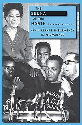 The Selma of the North - Civil Rights Insurgency in Milwaukee (Hardcover): Patrick D. Jones