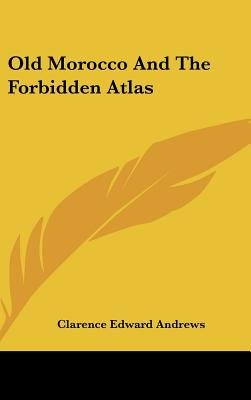 Old Morocco and the Forbidden Atlas (Hardcover): Clarence Edward Andrews