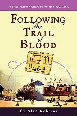 Following the Trail of Blood - A Time Travel Mystery Based on a True Story (Paperback): Alan Robbins