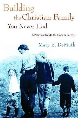 Building the Christian Family You Never Had (Electronic book text): Mary E DeMuth