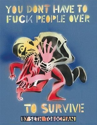 You Don't Have to Fuck People Over to Survive (Paperback): Seth Tobocman