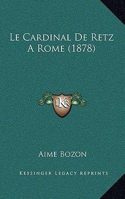 Le Cardinal de Retz a Rome (1878) (French, Paperback): Aime Bozon