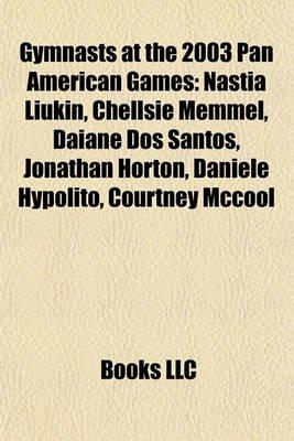 Gymnasts at the 2003 Pan American Games - Nastia Liukin, Chellsie Memmel, Daiane DOS Santos, Jonathan Horton, Daniele Hyplito,...