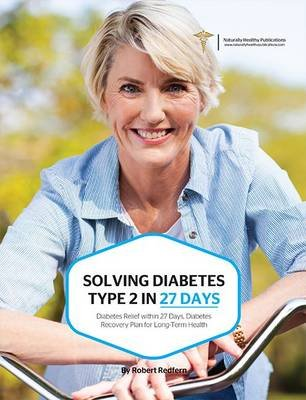 Solving Diabetes Type 2 in 27 Days - Diabetes Relief Within 27 Days, Diabetes Recoovery Plan for Long-Term Health (Paperback):...