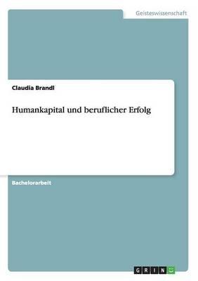 Humankapital Und Beruflicher Erfolg (German, Paperback): Claudia Brandl