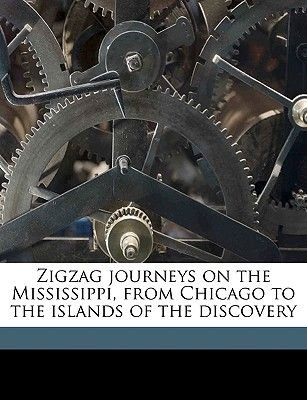 Zigzag Journeys on the Mississippi, from Chicago to the Islands of the Discovery (Paperback): Hezekiah Butterworth