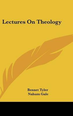 Lectures on Theology (Hardcover): Tyler Bennet, Bennet Tyler