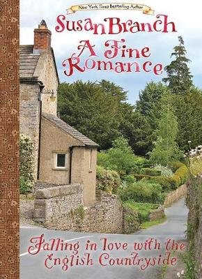 A Fine Romance - Falling in Love with the English Countryside (Hardcover, With 12 More Pages at Back ed.): Susan Branch