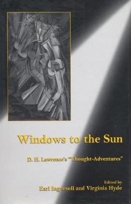 Windows to the Sun - D.H. Lawrence's 'thought-adventures' (Hardcover): Earl G Ingersoll, Virginia Hyde
