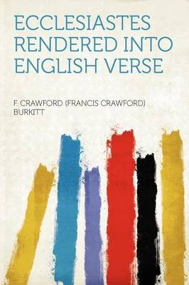 Ecclesiastes Rendered Into English Verse (Paperback): F. Crawford Burkitt