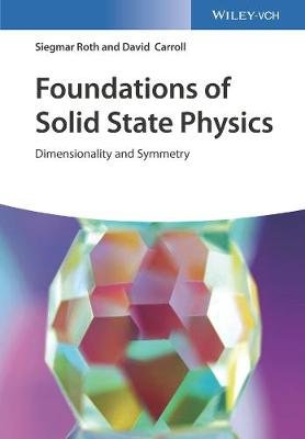 Foundations of Solid State Physics - Dimensionality and Symmetry (Hardcover): Siegmar Roth, David Carroll