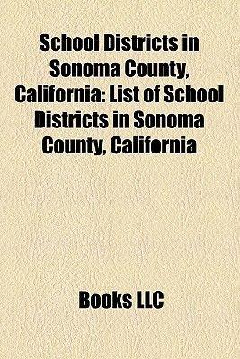 School Districts in Sonoma County, California - List of School Districts in Sonoma County, California (Paperback): Books Llc,...