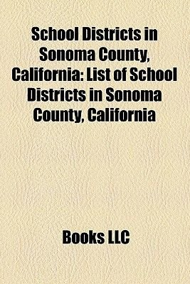 School Districts in Sonoma County, California - List of School Districts in Sonoma County, California (Paperback): Books Llc,...