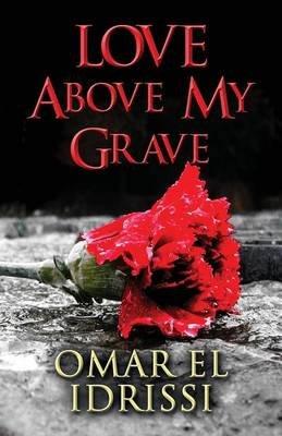 Love Above My Grave (Paperback): Omar El Idrissi