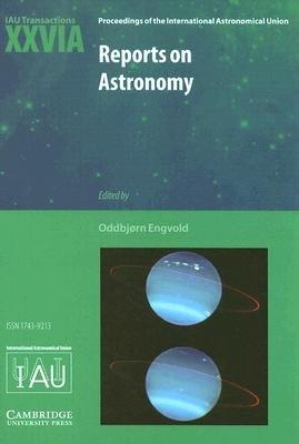 Reports on Astronomy 2003-2005 (IAU XXVIA) - IAU Transactions XXVIA (Hardcover): Oddbjorn Engvold