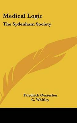 Medical Logic - The Sydenham Society (Hardcover): Friedrich Oesterlen