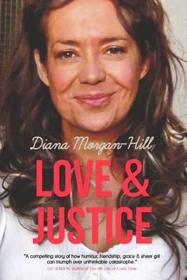 Love & Justice - A Compelling True Story of Triumph Over Tragedy (Electronic book text): Diana Morgan-Hill