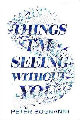 Things I'm Seeing Without You (Hardcover): Peter Bognanni