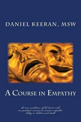 A Course in Empathy - The New Revolution of the Heart (Paperback): Daniel Keeran MSW