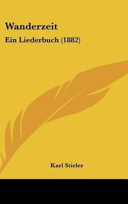Wanderzeit - Ein Liederbuch (1882) (English, German, Hardcover): Karl Stieler