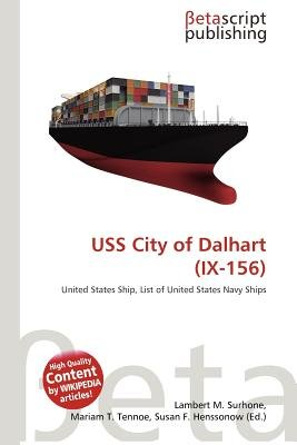 USS City of Dalhart (IX-156) (Paperback): Lambert M. Surhone, Mariam T. Tennoe, Susan F. Henssonow