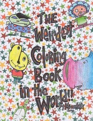 The Weirdest Coloring Book in the World! (Paperback): Micaela *