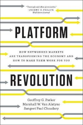 Platform Revolution - How Networked Markets Are Transforming the Economyand How to Make Them Work for You (Paperback): Geoffrey...