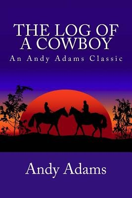 The Log of a Cowboy (Paperback): Andy Adams