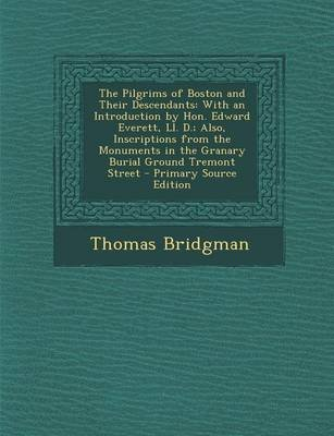 The Pilgrims of Boston and Their Descendants - With an Introduction by Hon. Edward Everett, LL. D.; Also, Inscriptions from the...