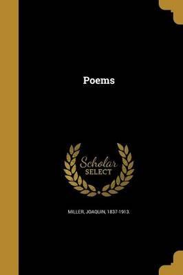 Poems (Paperback): Joaquin 1837-1913 Miller