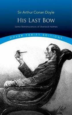 His Last Bow - Some Reminiscences of Sherlock Holmes (Paperback): Sir Arthur Conan Doyle