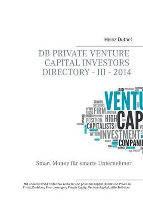 DB Private Venture Capital Investors Directory - III - 2014 (German, Paperback): Heinz Duthel