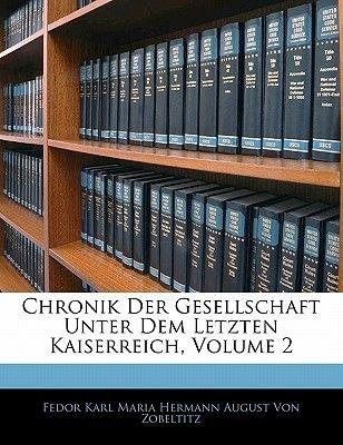 Chronik Der Gesellschaft Unter Dem Letzten Kaiserreich, Volume 2 (English, German, Paperback): Karl Maria Hermann August Von...