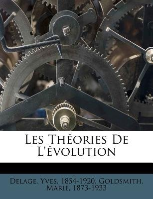 Les Th ories de l' volution (French, Paperback): Yves Delage, Goldsmith Marie 1873-1933